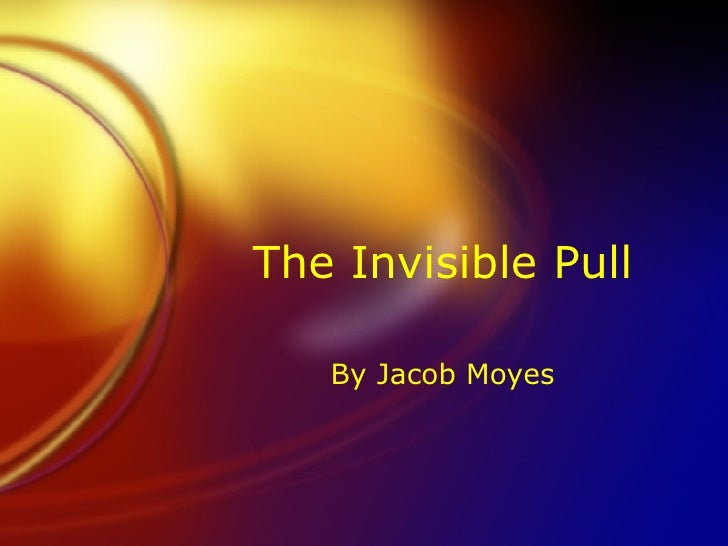 The Invisible Pull By Jacob Moyes