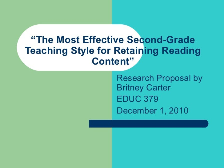 """ The Most Effective Second-Grade Teaching Style for Retaining Reading Content"" Research Proposal by Britney Carter EDUC 3..."