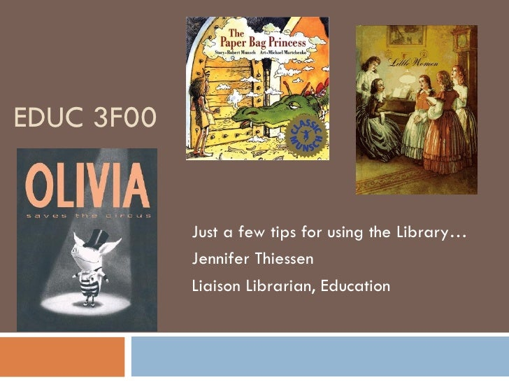EDUC 3F00 Just a few tips for using the Library… Jennifer Thiessen Liaison Librarian, Education
