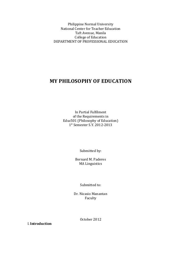 educ my philosophy of education essay  philippine normal university national center for teacher education taft avenue manila college of education department