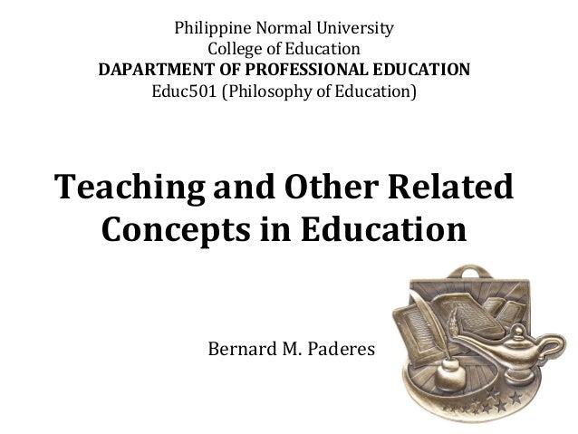 Philippine Normal University College of Education DAPARTMENT OF PROFESSIONAL EDUCATION Educ501 (Philosophy of Education) T...