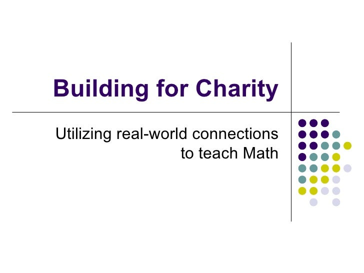 Building for Charity Utilizing real-world connections to teach Math