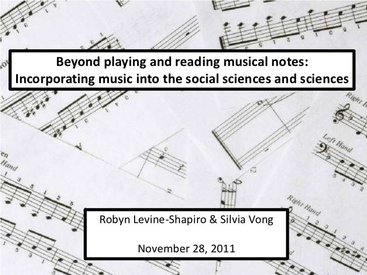 Beyond playing and reading musical notes:Incorporating music into the social sciences and sciences              Robyn Levi...