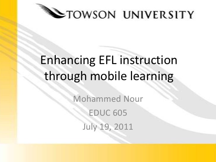 Enhancing EFL instruction through mobile learning<br />Mohammed Nour<br />EDUC605<br />July 19, 2011<br />