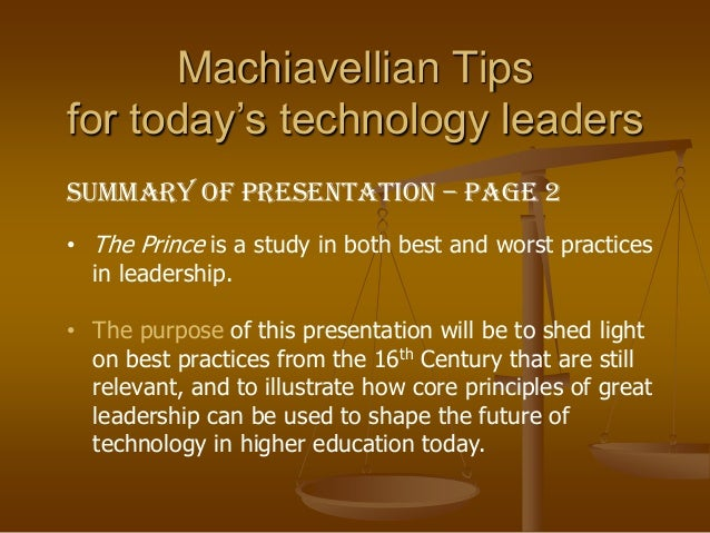 """machiavellian philosophy Summary of lecture on the philosophy of niccolo machiavelli michael jhon m tamayao """"a prince should have no other aim or thought, nor take up any other thing for his own study, but war and its organization and discipline for that is the only art that is necessary for one who commands""""."""