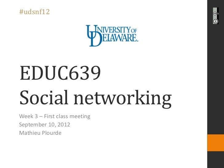 #udsnf12EDUC639Social networkingWeek 3 – First class meetingSeptember 10, 2012Mathieu Plourde