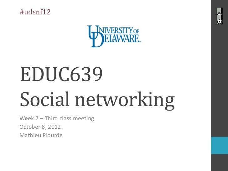 #udsnf12EDUC639Social networkingWeek 7 – Third class meetingOctober 8, 2012Mathieu Plourde