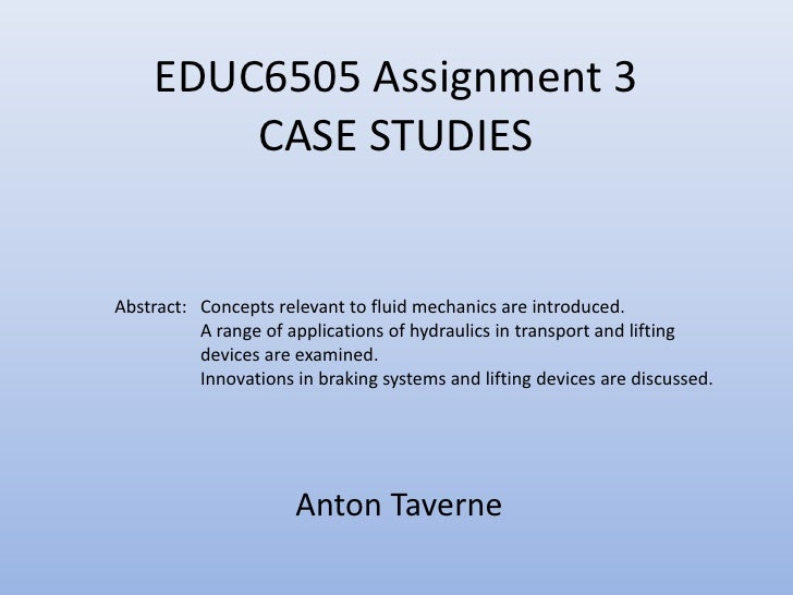 EDUC6505 Assignment 3        CASE STUDIESAbstract: Concepts relevant to fluid mechanics are introduced.          A range o...