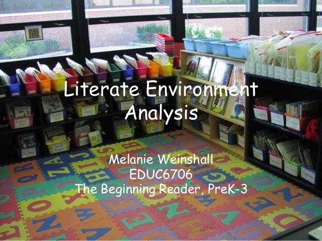 Literate EnvironmentAnalysisMelanie WeinshallEDUC6706The Beginning Reader, PreK-3