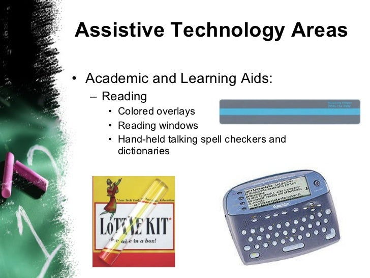 Assistive Technology Areas <ul><li>Academic and Learning Aids: </li></ul><ul><ul><li>Reading </li></ul></ul><ul><ul><ul><l...