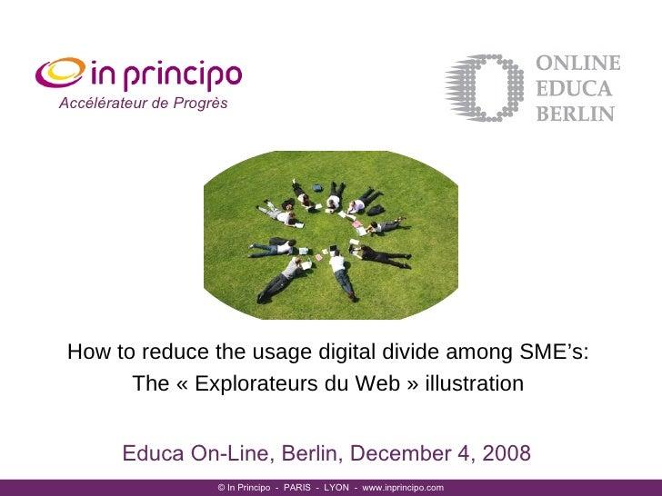 Educa On-Line, Berlin, December 4, 2008 © In Principo  -  PARIS  -  LYON  -  www.inprincipo.com Accélérateur de Progrès Ho...