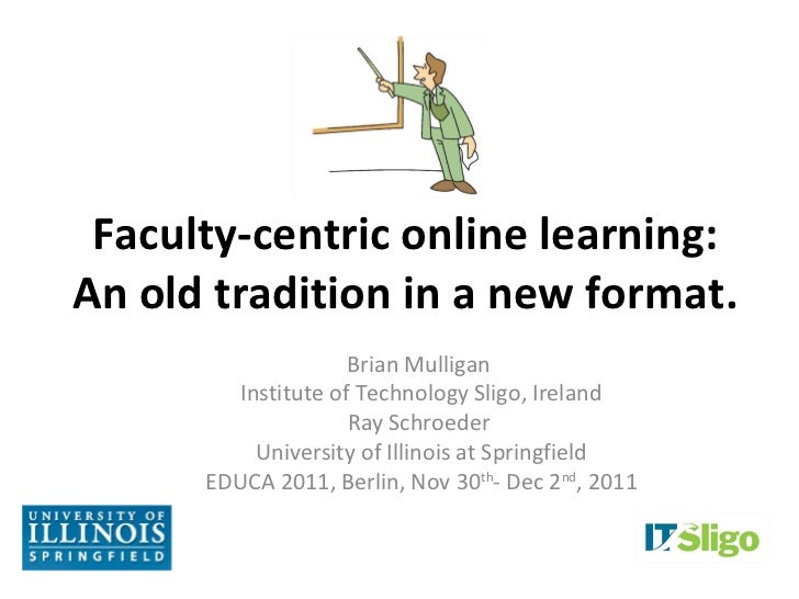 Faculty-centric online learning:An old tradition in a new format.                     Brian Mulligan         Institute of ...