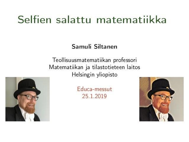 Samuli Siltanen Teollisuusmatematiikan professori Matematiikan ja tilastotieteen laitos Helsingin yliopisto Educa-messut 2...
