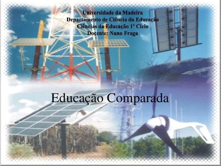 Universidade da MadeiraDepartamento de Ciência da Educação Ciências da Educação 1º CicloDocente: Nuno Fraga<br />Educação ...