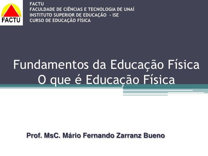 FACTU   FACULDADE DE CIÊNCIAS E TECNOLOGIA DE UNAÍ   INSTITUTO SUPERIOR DE EDUCAÇÃO - ISE   CURSO DE EDUCAÇÃO FÍSICA     F...