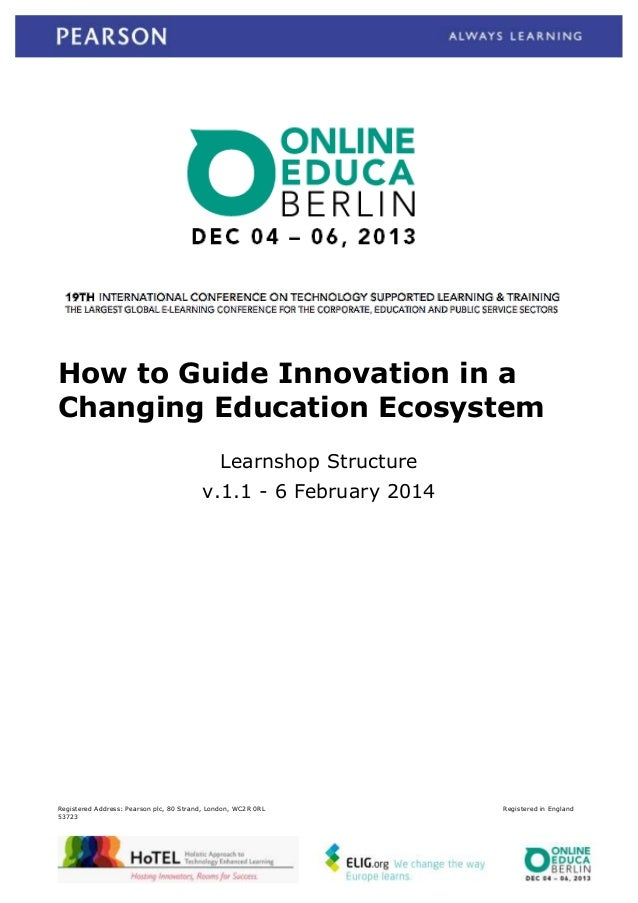 How to Guide Innovation in a Changing Education Ecosystem Learnshop Structure v.1.1 - 6 February 2014  Registered Address:...