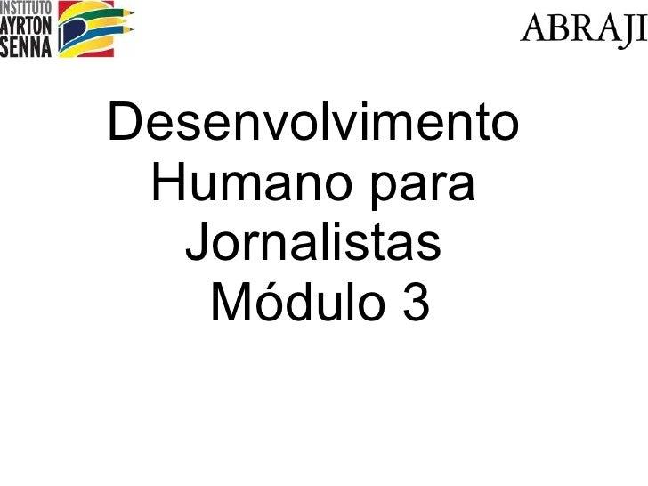 Desenvolvimento Humano para Jornalistas  M ódulo 3
