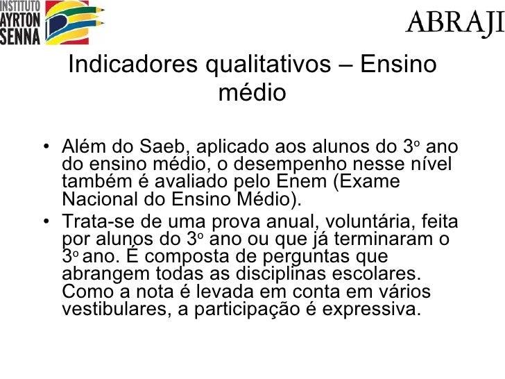 Indicadores qualitativos – Ensino médio <ul><li>Além do Saeb, aplicado aos alunos do 3 o  ano do ensino médio, o desempenh...