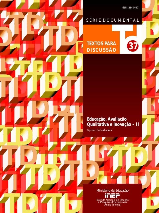 ISSN 1414-0640  S É R I E D O C U M E N TA L  TEXTOS PARA D I S C U S SÃO  37  Educação, Avaliação Qualitativa e Inovação ...