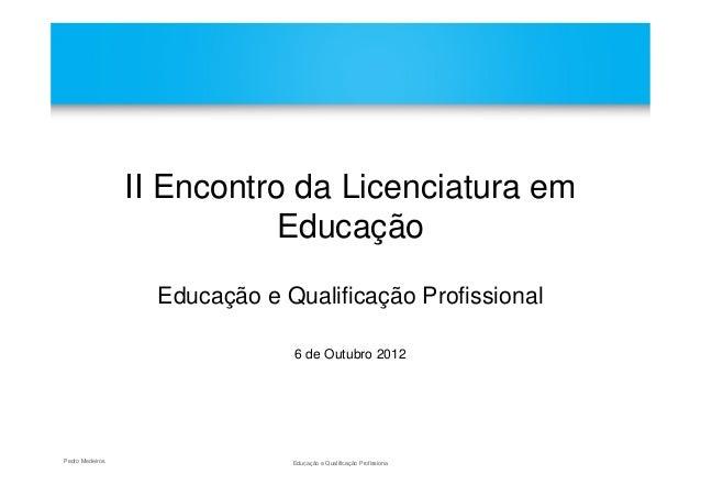 II Encontro da Licenciatura em                            Educação                   Educação e Qualificação Profissional ...