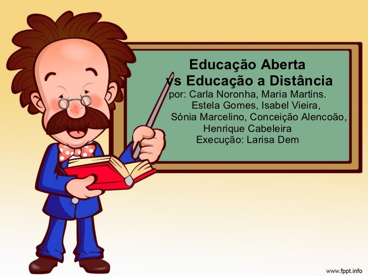 Educação Aberta  vs Educação a Distância por: Carla Noronha, Maria Martins.   Estela Gomes, Isabel Vieira,   Sónia Marceli...
