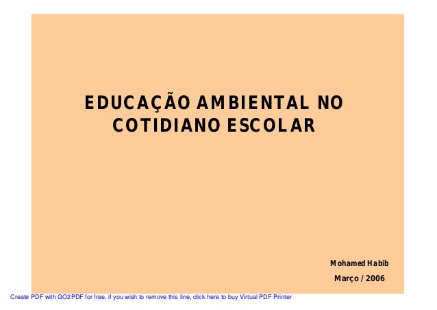 EDUCAÇÃO AMBIENTAL NOCOTIDIANO ESCOLARMohamed HabibMarço / 2006Create PDF with GO2PDF for free, if you wish to remove this...