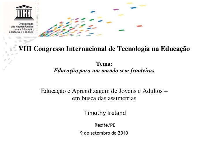 <ul><li>VIII Congresso Internacional de Tecnologia na Educação   </li></ul><ul><li>Tema:  </li></ul><ul><li>Educação para ...