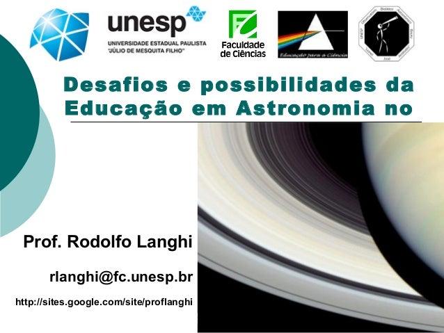 28 sites.google.com/site/proflanghi 1 Desafios e possibilidades da Educação em Astronomia no Brasil Prof. Rodolfo Langhi r...