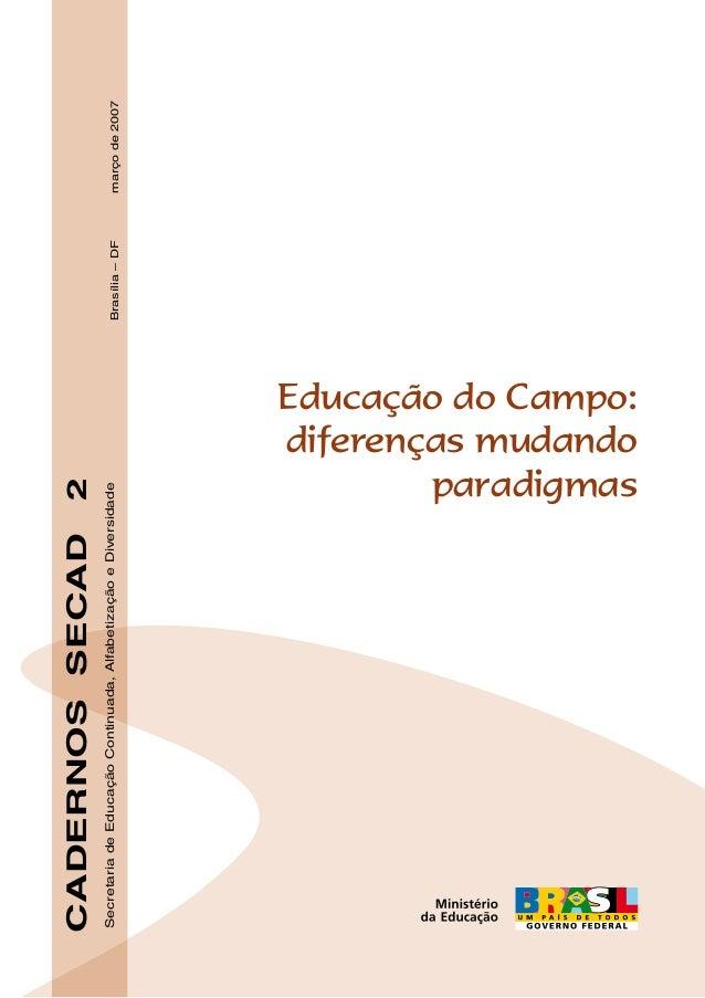CADERNOSSECAD2SecretariadeEducaçãoContinuada,AlfabetizaçãoeDiversidadeBrasília–DFmarçode2007Educação do Campo:diferenças m...