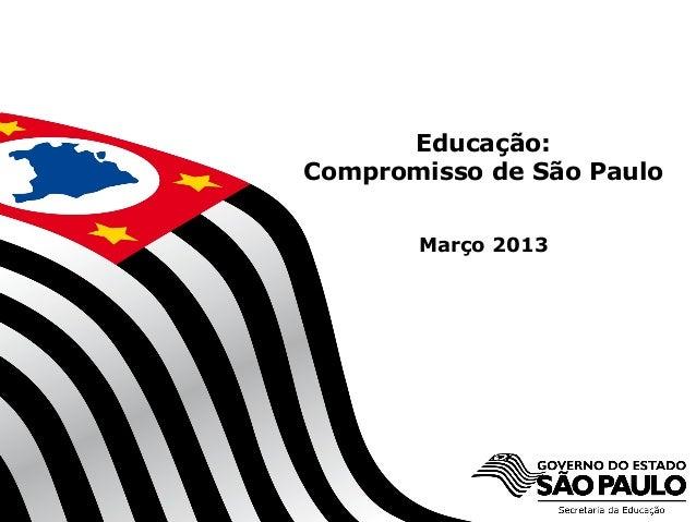 Educação:Compromisso de São Paulo             Março 2013  Secretaria da Educação do Estado de São Paulo