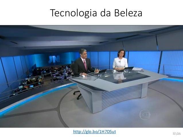 /25 Tecnologia da Beleza http://glo.bo/1H7D5ut 12