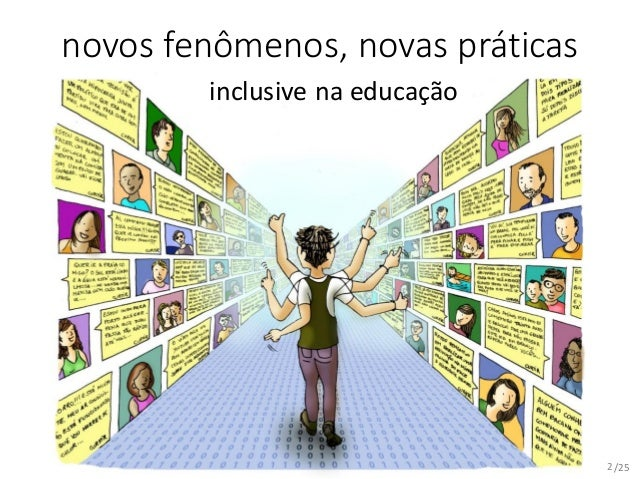 /25 novos fenômenos, novas práticas 2 inclusive na educação