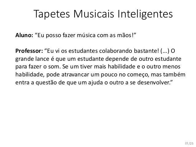 """/25 Tapetes Musicais Inteligentes Aluno: """"Eu posso fazer música com as mãos!"""" Professor: """"Eu vi os estudantes colaborando ..."""