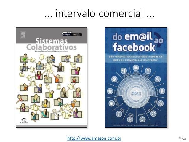 /25 ... intervalo comercial ... http://www.amazon.com.br 24