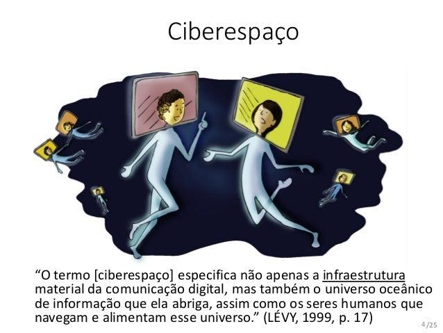 """/25 Ciberespaço """"O termo [ciberespaço] especifica não apenas a infraestrutura material da comunicação digital, mas também ..."""
