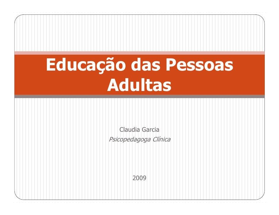 Educação das Pessoas       Adultas           Claudia Garcia       Psicopedagoga Clínica                   2009