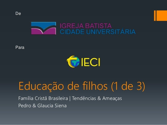 Educação de filhos (1 de 3) Família Cristã Brasileira | Tendências & Ameaças Pedro & Glaucia Siena De Para