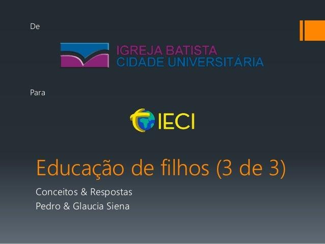 Educação de filhos (3 de 3) Conceitos & Respostas Pedro & Glaucia Siena De Para