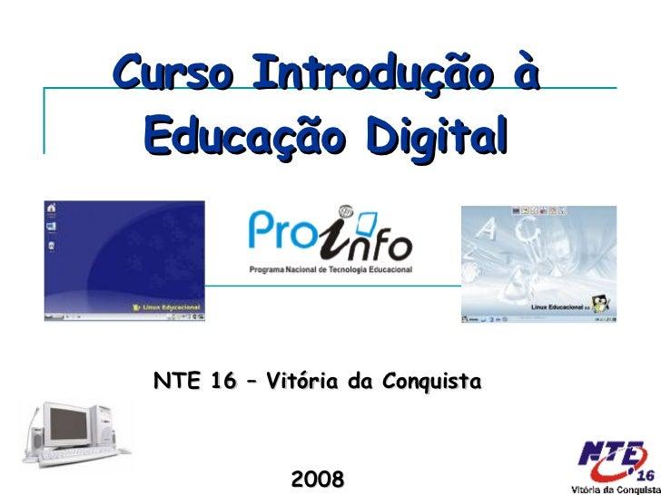 Curso Introdução à Educação Digital NTE 16 – Vitória da Conquista 2008