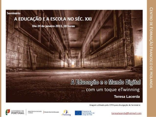 CENTRO DE FORMAÇÃO FRANCISCO DE HOLANDA… com um toque eTwinning   Imagem utilizada pelo CFFH para divulgação do Seminário ...