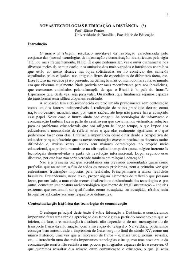 1 NOVAS TECNOLOGIAS E EDUCAÇÃO A DISTÂNCIA (*) Prof. Elicio Pontes Universidade de Brasília - Faculdade de Educação Introd...