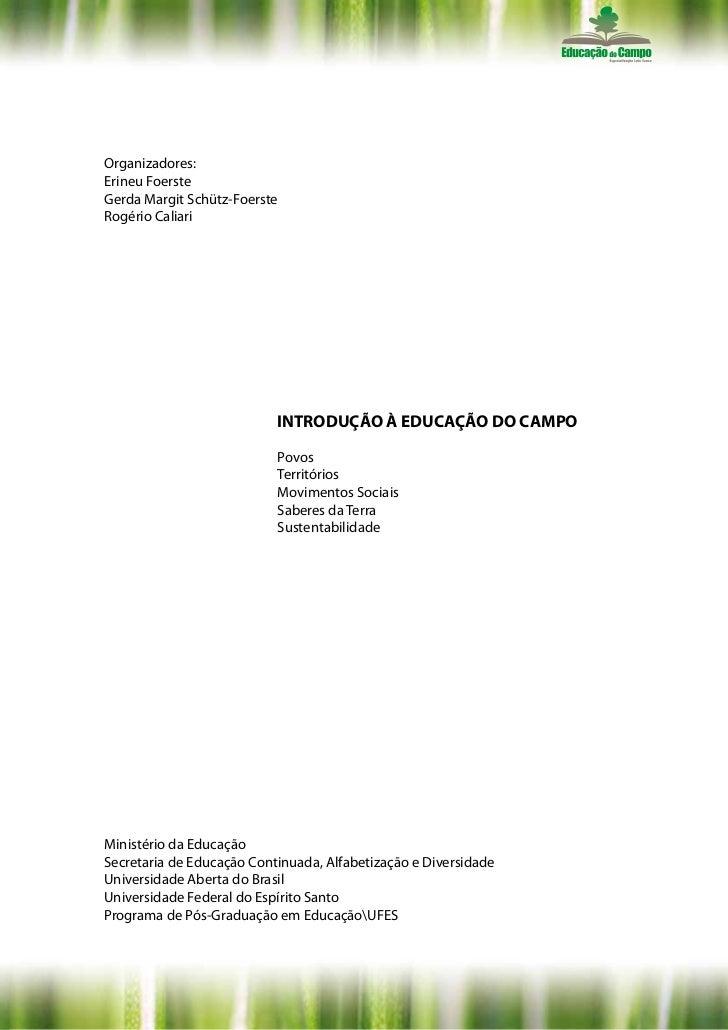 Organizadores:Erineu FoersteGerda Margit Schütz-FoersteRogério Caliari                           INTRODUÇÃO À EDUCAÇÃO DO ...