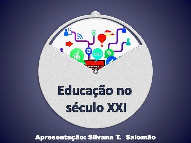 Apresentação: Silvana T. Salomão