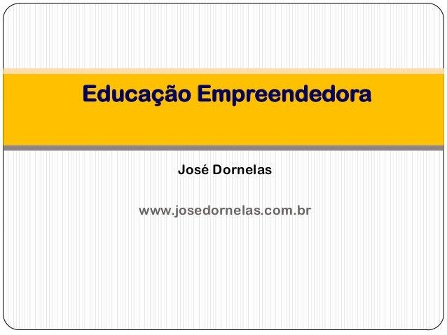 Educação Empreendedora José Dornelas www.josedornelas.com.br