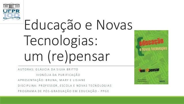 Educação e NovasTecnologias:um (re)pensarAUTORAS: GLÁUCIA DA SILVA BRITTOIVONÉLIA DA PURIFICAÇÃOAPRESENTAÇÃO: BRUNA, MARY ...