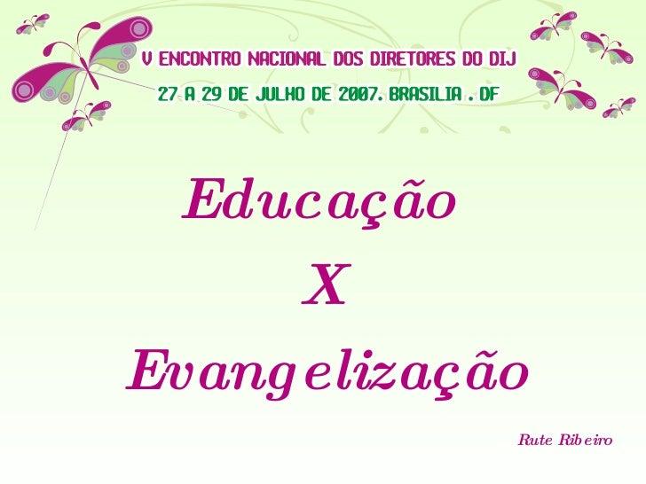 Educação  X  Evangelização Rute Ribeiro