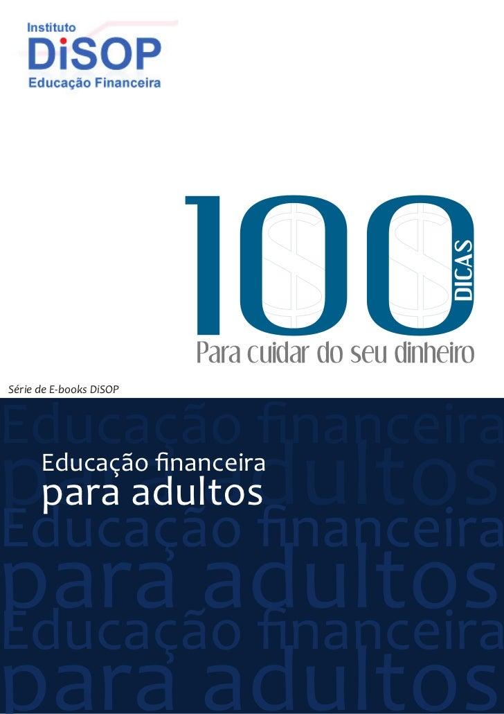 DICAS                         Para cuidar do seu dinheiroSérie de E-books DiSOPEducação financeirapara adultos Educação fi...