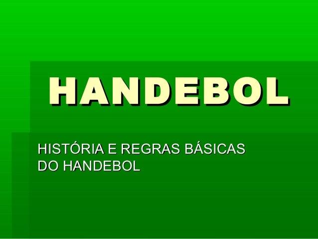 HANDEBOLHANDEBOLHISTÓRIA E REGRAS BÁSICASHISTÓRIA E REGRAS BÁSICASDO HANDEBOLDO HANDEBOL