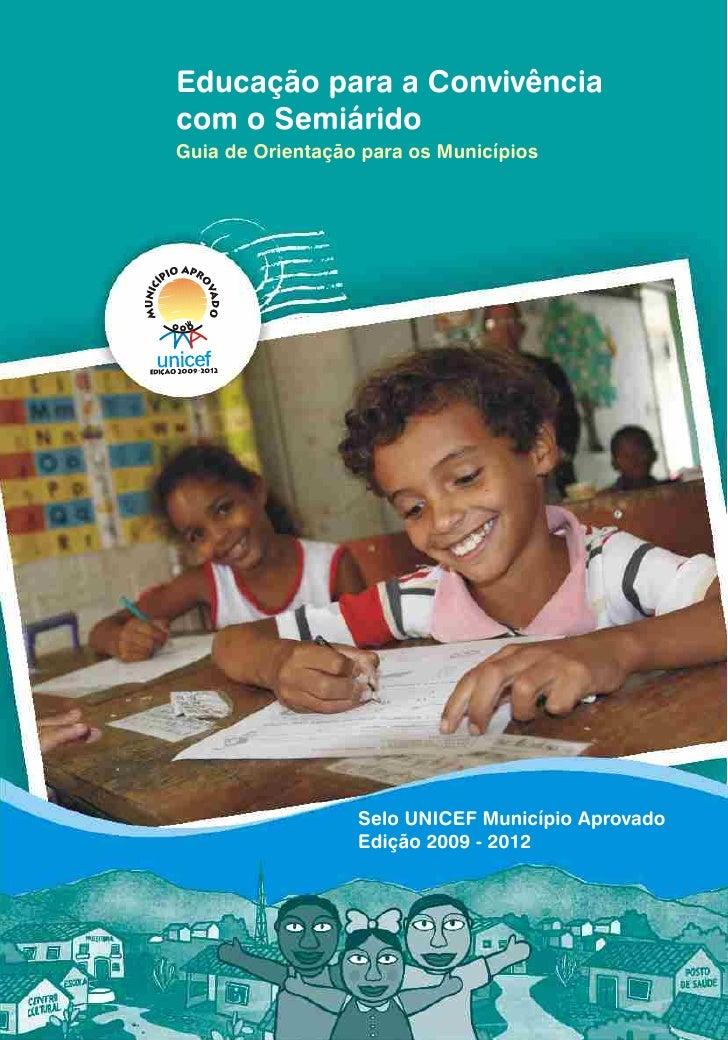 Educação para a Convivênciacom o SemiáridoGuia de Orientação para os Municípios                  Selo UNICEF Município Apr...