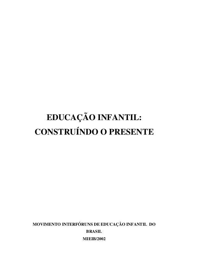 EDUCAÇÃO INFANTIL:CONSTRUÍNDO O PRESENTEMOVIMENTO INTERFÓRUNS DE EDUCAÇÃO INFANTIL DO                   BRASIL            ...